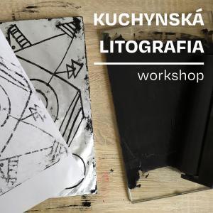 Workshop: Kuchynská litografia