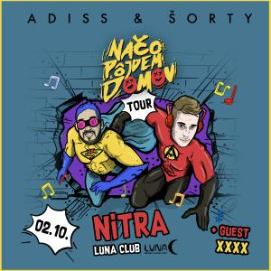 ADISS & ŠORTY - Načo pôjdem domov TOUR 2020 / Nitra