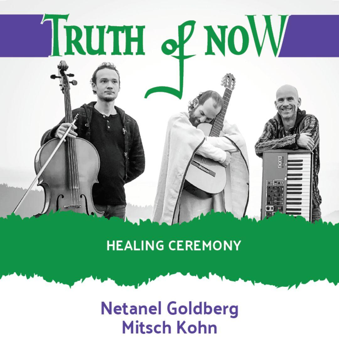 Netanel Goldberg & Mitsch Kohn - Truth of Now healing Ceremony