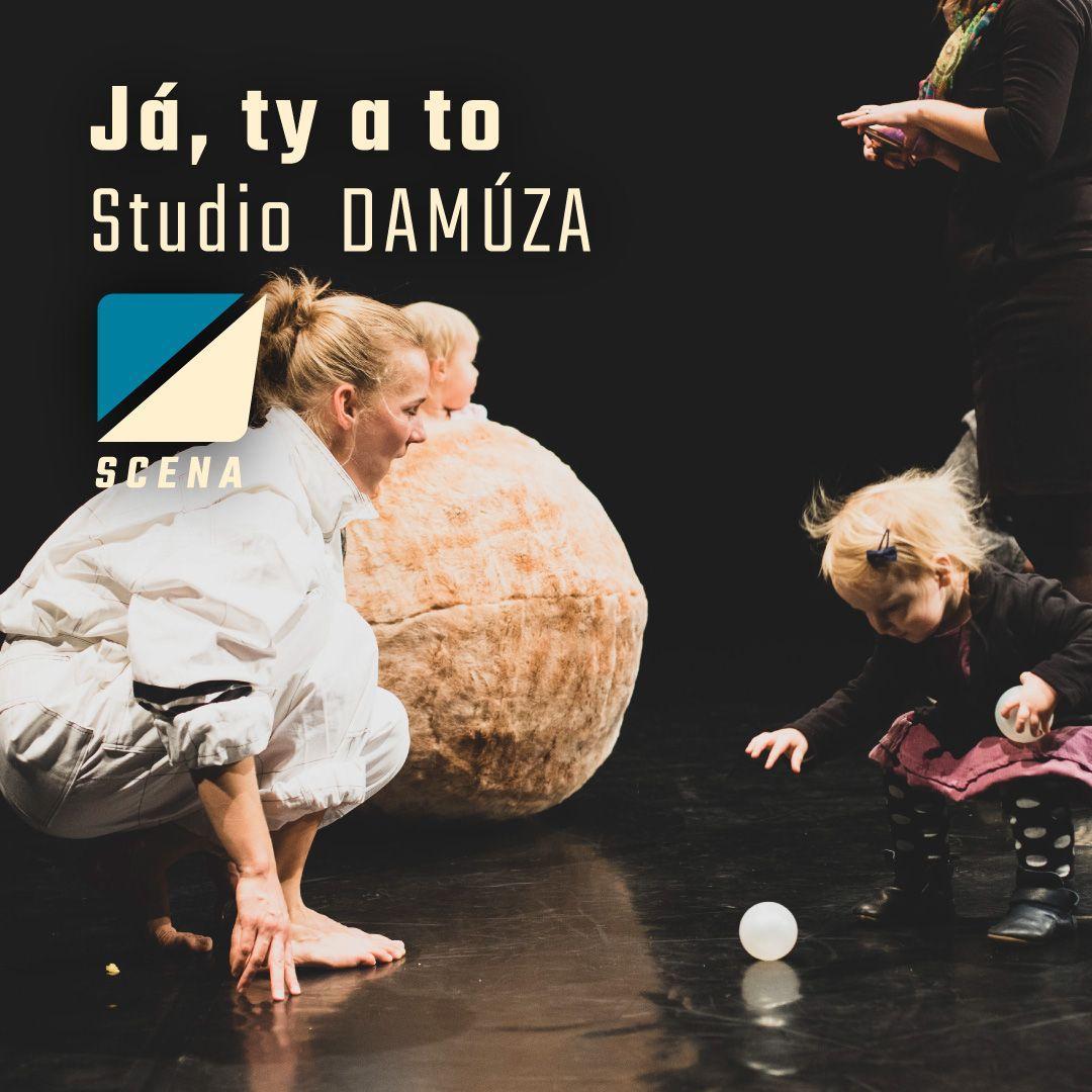 Scena 2019 | Studio DAMÚZA: Já, ty a to