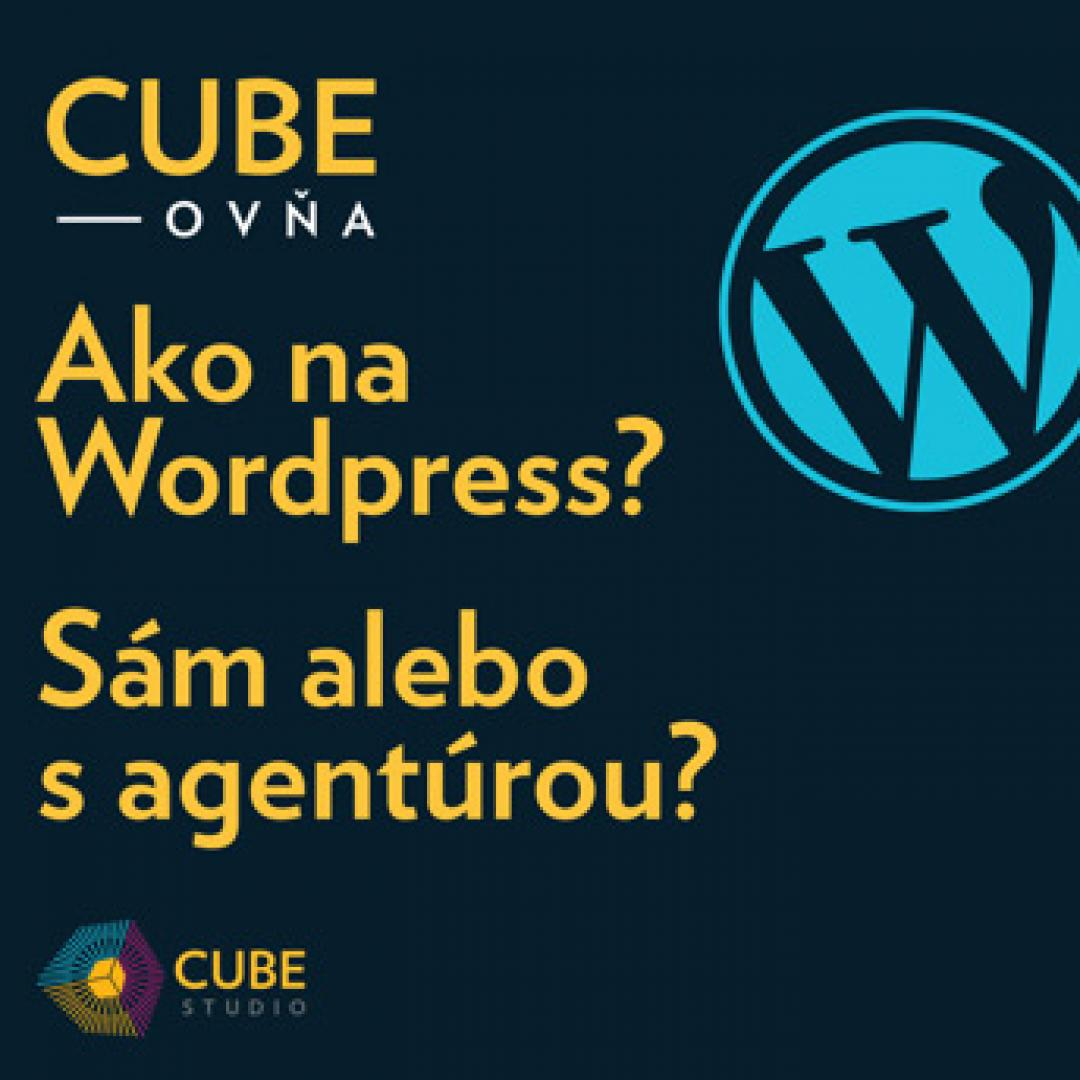Cubeovňa: Ako na Wordpress? Sám alebo s agentúrou?