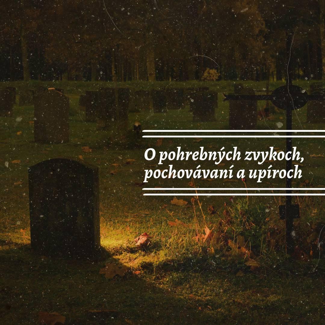 O pohrebných zvykoch, pochovávaní a upíroch