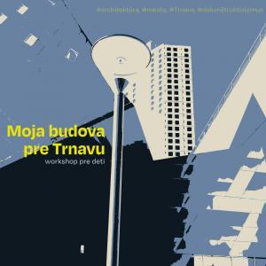 Workshop:%20Moja%20budova%20pre%20Trnavu%20